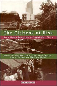 The Citizens at Risk: From Urban Sanitation to Sustainable Cities - Pedro Jacobi, Jacob Songsore, Charles Surjadi, Gordon McGranahan, Marianne Kjellen