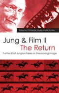 Jung and Film II: The Return: Further Post-Jungian Takes on the Moving Image - Hauke, Christopher