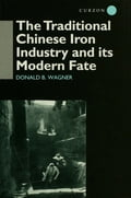The Traditional Chinese Iron Industry and Its Modern Fate - Donald B. Wagner