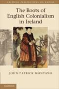 Roots of English Colonialism in Ireland - John Patrick Montano