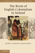 The Roots of English Colonialism in Ireland - MontaÒo, John Patrick