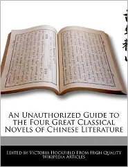 An Unauthorized Guide to the Four Great Classical Novels of Chinese Literature - Victoria Hockfield