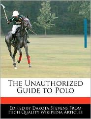 The Unauthorized Guide to Polo - Dakota Stevens