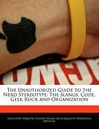 The Unauthorized Guide to the Nerd Stereotype: The Slangs, Code, Geek Rock and Organization