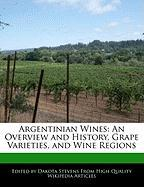 Argentinian Wines: An Overview and History, Grape Varieties, and Wine Regions