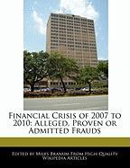 Financial Crisis of 2007 to 2010: Alleged, Proven or Admitted Frauds