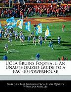 UCLA Bruins Football: An Unauthorized Guide to a Pac-10 Powerhouse