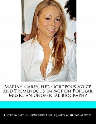 Mariah Carey, Her Gorgeous Voice and Tremendous Impact on Popular Music, an Unofficial Biography als Taschenbuch von Taft Johnson - TAFT JOHNSON BOOKS