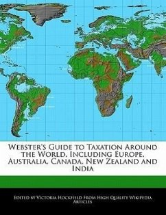 Webster's Guide to Taxation Around the World, Including Europe, Australia, Canada, New Zealand and India - Hockfield, Victoria