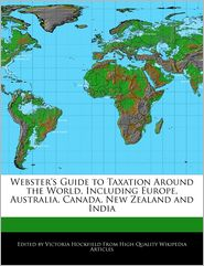 Webster's Guide to Taxation Around the World, Including Europe, Australia, Canada, New Zealand and India - Victoria Hockfield