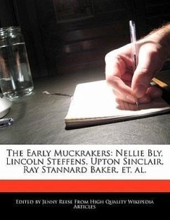 The Early Muckrakers: Nellie Bly, Lincoln Steffens, Upton Sinclair, Ray Stannard Baker, Et. Al. - Reese, Jenny