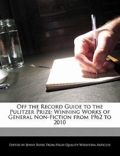 Off the Record Guide to the Pulitzer Prize: Analyses of the Winning Works of General Non-Fiction from 1962 to 2010 - Reese, Jenny