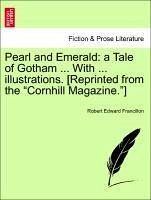 Pearl and Emerald: a Tale of Gotham ... With ... illustrations. [Reprinted from the