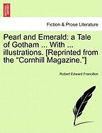 "Pearl and Emerald: A Tale of Gotham ... with ... Illustrations. [Reprinted from the ""Cornhill Magazine.""]"