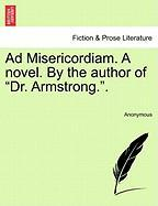 "Ad Misericordiam. a Novel. by the Author of ""Dr. Armstrong.."""