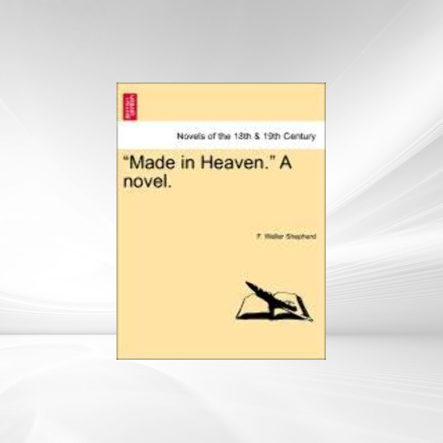 Made in Heaven. A novel. als Taschenbuch von F. Weller Shepherd - British Library, Historical Print Editions