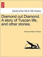 Diamond cut Diamond. A story of Tuscan life, and other stories. Vol. I. - Trollope, Thomas Adolphus