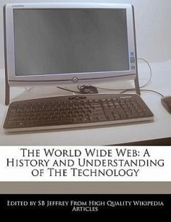 The World Wide Web: A History and Understanding of the Technology - Jeffrey, S. B.