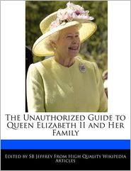 The Unauthorized Guide to Queen Elizabeth II and Her Family - S. B. Jeffrey