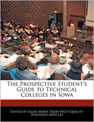The Prospective Student's Guide to Technical Colleges in Iowa - Ellen Marie