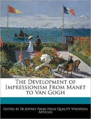 The Development of Impressionism From Manet to Van Gogh - SB Jeffrey
