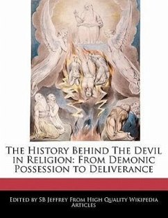 The History Behind the Devil in Religion: From Demonic Possession to Deliverance - Jeffrey, S. B. Jeffrey, Sb