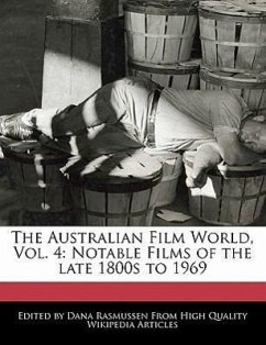 The Australian Film World, Vol. 4: Notable Films of the Late 1800s to 1969 - Rasmussen, Dana