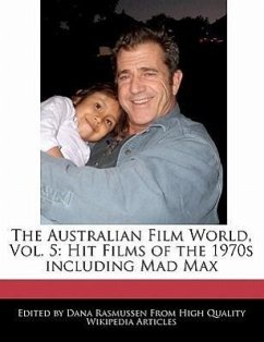 The Australian Film World, Vol. 5: Hit Films of the 1970s Including Mad Max - Rasmussen, Dana