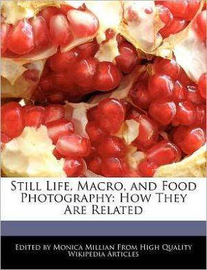 Still Life, Macro, and Food Photography: How They Are Related - Monica Millian
