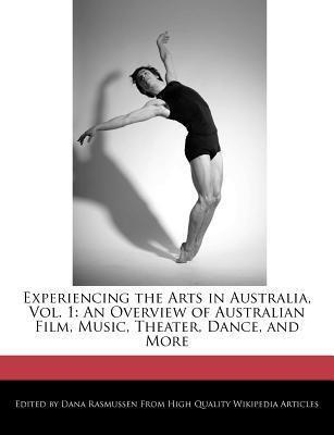 Experiencing the Arts in Australia, Vol. 1: An Overview of Australian Film, Music, Theater, Dance, and More