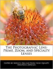 The Photographic Lens: Prime, Zoom, and Specialty Lenses - Monica Millian
