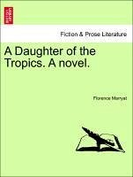 A Daughter of the Tropics. A novel. VOLUME I - Marryat, Florence