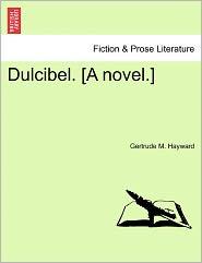 Dulcibel. [A Novel.] - Gertrude M. Hayward