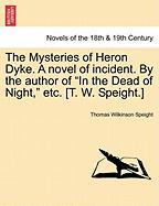 "The Mysteries of Heron Dyke. a Novel of Incident. by the Author of ""In the Dead of Night,"" Etc. [T. W. Speight.]"