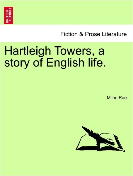 Hartleigh Towers, a story of English life, vol. I als Taschenbuch von Milne Rae