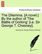The Dilemma. [a Novel. By The Author Of 'the Battle Of Dorking' [i.e. Sir George T. Chesney].