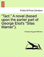 """Tact. A Novel (based Upon The Earlier Part Of George Eliot's """"silas Marner"""")."""
