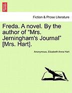 "Freda. A novel. By the author of ""Mrs. Jerningham's Journal"" [Mrs. Hart]. Vol. III."