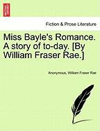 Miss Bayle's Romance. a Story of To-Day. [By William Fraser Rae.]