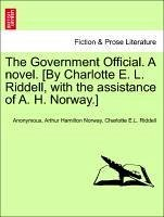 The Government Official. A novel. [By Charlotte E. L. Riddell, with the assistance of A. H. Norway.] Vol. II. - Anonymous Norway, Arthur Hamilton Riddell, Charlotte E. L.