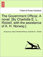 The Government Official. a Novel. [By Charlotte E. L. Riddell, with the Assistance of A. H. Norway.]