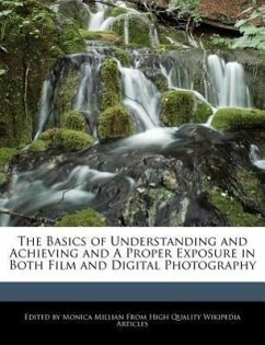 The Basics of Understanding and Achieving and a Proper Exposure in Both Film and Digital Photography - Millian, Monica