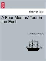 A Four Months' Tour in the East. - Andrews, John Richard