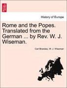 Brandes, Carl;Wiseman, W. J.: Rome and the Popes. Translated from the German ... by Rev. W. J. Wiseman.