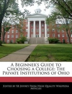 A Beginner's Guide to Choosing a College: The Private Institutions of Ohio - Jeffrey, S. B.