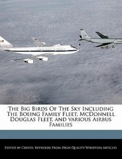 The Big Birds of the Sky Including the Boeing Family Fleet, McDonnell Douglas Fleet, and Various Airbus Families - Reynolds, Crystil