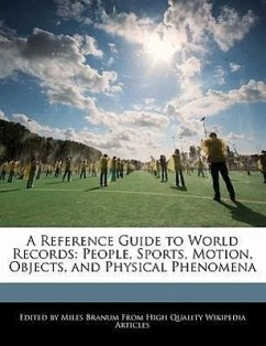 A Reference Guide to World Records: People, Sports, Motion, Objects, and Physical Phenomena - Branum, Miles