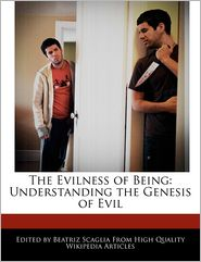The Evilness of Being: Understanding the Genesis of Evil - Beatriz Scaglia
