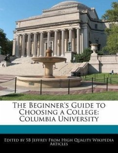 The Beginner's Guide to Choosing a College: Columbia University - Jeffrey, S. B.