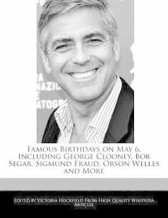 Famous Birthdays on May 6, Including George Clooney, Bob Segar, Sigmund Fraud, Orson Welles and More - Hockfield, Victoria